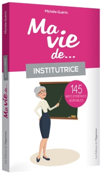 Ma vie de... institutrice : 145 mots d'enfants adorables - MichèleGuérin