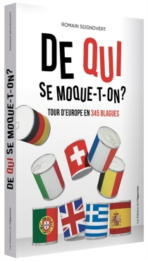 De qui se moque-t-on ? : tour d'Europe en 345 blagues -