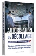 Autorisation de décollage : un commandant de bord raconte - OlivierClaux