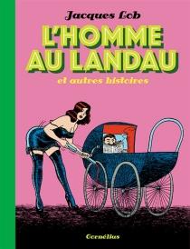 L'homme au landau : et autres histoires - JacquesLob
