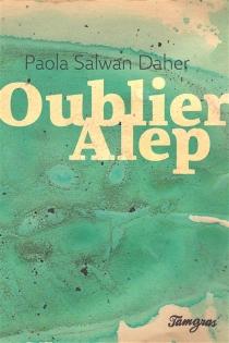 Oublier Alep - PaolaSalwan Daher