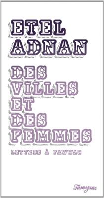 Des villes et des femmes : lettres à Fawwaz - EtelAdnan
