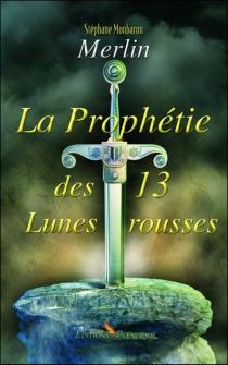 Merlin : la prophétie des 13 lunes rousses - StéphaneMonbaron