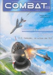 Combat : air, terre, mer| L'aéronavale américaine au Vietnam - FrédéricMarsaly