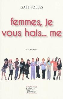 Femmes, je vous hais... me - GaëlPollès