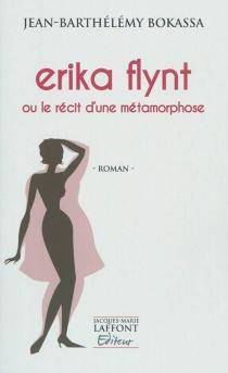 Erika Flynt ou Le récit d'une métamorphose - Jean-BarthélémyBokassa