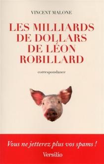 Les milliards de dollars de Léon Robillard : correspondance - VincentMalone