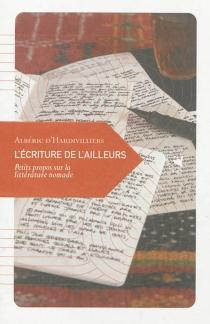 L'écriture de l'ailleurs : petits propos sur la littérature nomade - Albéric d'Hardivilliers