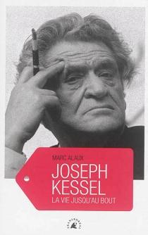 Joseph Kessel : la vie jusqu'au bout - MarcAlaux