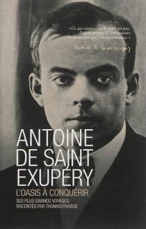 Antoine de Saint Exupéry : l'oasis à conquérir - ThomasFraisse