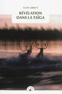Révélation dans la taïga - AlainLebrun