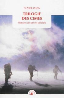 Trilogie des cimes : histoires de larrons perchés - OlivierSalon