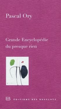 Grande encyclopédie du presque rien - PascalOry