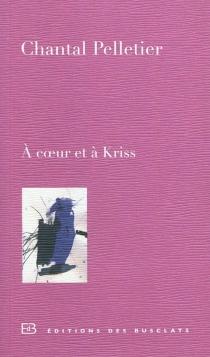 A coeur et à Kriss : journal d'une amitié - ChantalPelletier