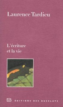 L'écriture et la vie - LaurenceTardieu