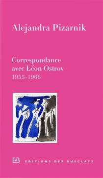Correspondance avec Léon Ostrov, 1955-1966 - AlejandraPizarnik