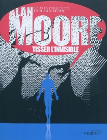 Alan Moore, tisser l'invisible -