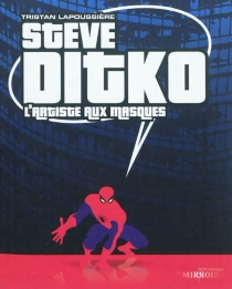 Steve Ditko : l'artiste aux masques - TristanLapoussière