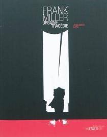 Frank Miller, urbaine tragédie - Jean-MarcLainé