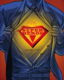 Super-héros ! : la puissance des masques - Jean-MarcLainé