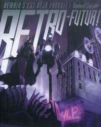 Rétro-futur ! : demain s'est déjà produit - RaphaëlColson