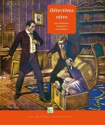 Détectives rétro : une anthologie d'enquêtes excentriques -