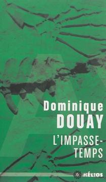 L'impasse-temps - DominiqueDouay