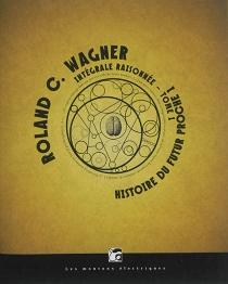 Histoire du futur proche| Intégrale raisonnée - Roland C.Wagner