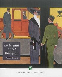 Le Grand Hôtel Babylon - ArnoldBennett
