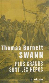 Plus grands sont les héros - Thomas BurnettSwann