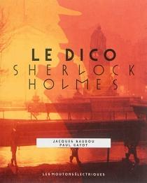Sherlock Holmes : le dico - JacquesBaudou