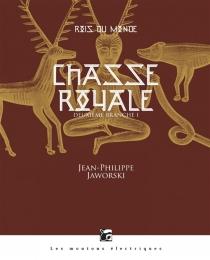 Chasse royale : deuxième branche| Rois du monde - Jean-PhilippeJaworski