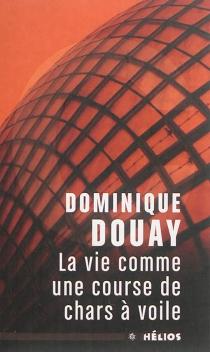 La vie comme une course de chars à voile - DominiqueDouay