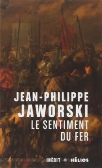 Le sentiment du fer - Jean-PhilippeJaworski