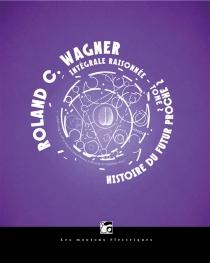 Histoire du futur proche| Intégrale raisonnée | Volume 2 - Roland C.Wagner