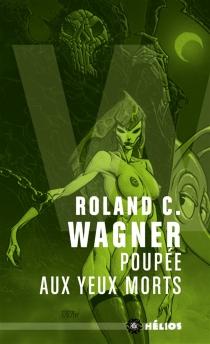 Poupée aux yeux morts - Roland C.Wagner