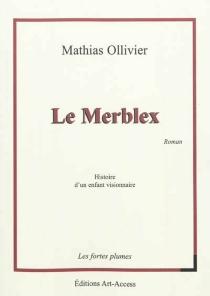Le Merblex : histoire d'un enfant visionnaire - MathiasOllivier