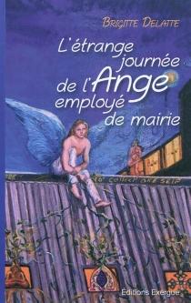 L'étrange journée de l'ange employé de mairie - BrigitteFontaine Delatte