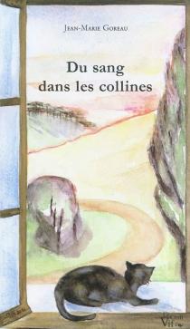 Du sang dans les collines - Jean-MarieGoreau
