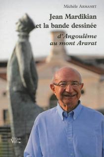 Jean Mardikian et la bande dessinée : d'Angoulême au mont Ararat - MichèleArmanet