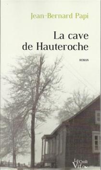 La cave de Hauteroche : enquête sur le double crime de l'épicerie-bar A la Maison Carrée - Jean-BernardPapi