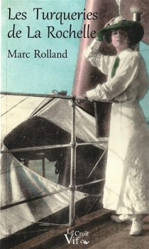 Les turqueries de La Rochelle : roman historique - MarcRolland