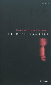 Le dieu vampire - Jean-ChristopheChaumette