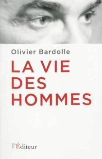 La vie des hommes - OlivierBardolle
