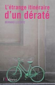 L'étrange itinéraire d'un dératé - BernardLeconte