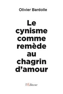 Le cynisme comme remède au chagrin d'amour - OlivierBardolle