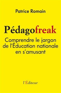 Pédagofreak : comprendre le jargon de l'Education nationale en s'amusant - Patrice Romain