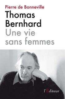 Thomas Bernhard : une vie sans femmes : essai - Pierre deBonneville