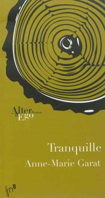 Tranquille - Anne-MarieGarat