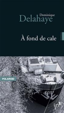 A fond de cale - DominiqueDelahaye